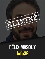 Jofa39 - Félix Masouy éliminé