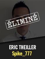 Spike_777 - Eric Theiller éliminé