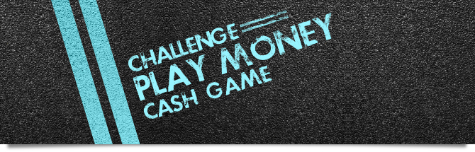 Cash game : challenge play money.