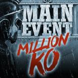 Main Event Million KO Vignette
