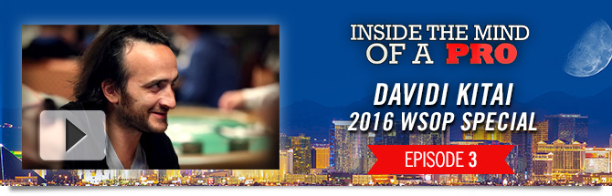 Inside the Mind of a Pro - Davidi Kitai - WSOP 2016