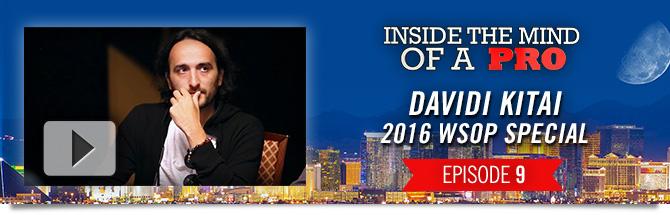 Inside the Mind of a Pro - Davidi Kitai - WSOP 2016