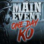Main Event One Day KO Vignette