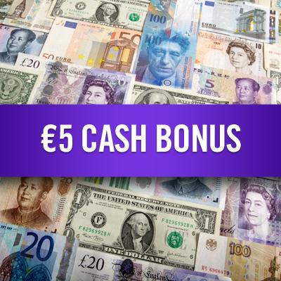 €5 Cash Bonus