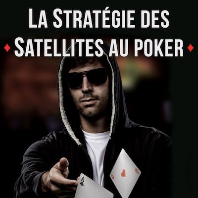 La Stratégie des Satellites au Poker